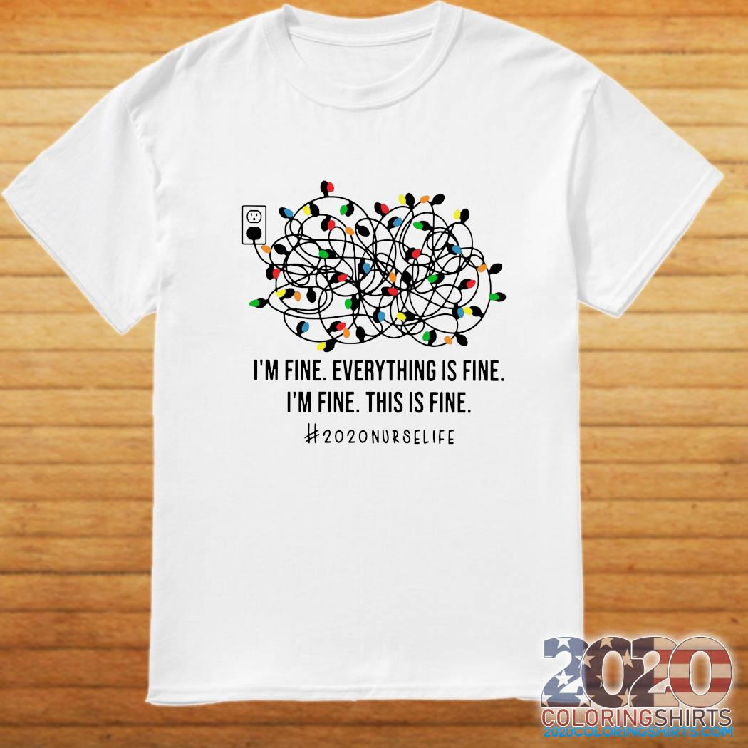 I'm Fine Everything's Fine I'm Fine This Is Fine 2020 Nurse Life Shirt
