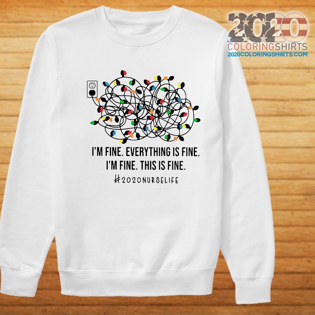 I'm Fine Everything's Fine I'm Fine This Is Fine 2020 Nurse Life Shirt Sweater