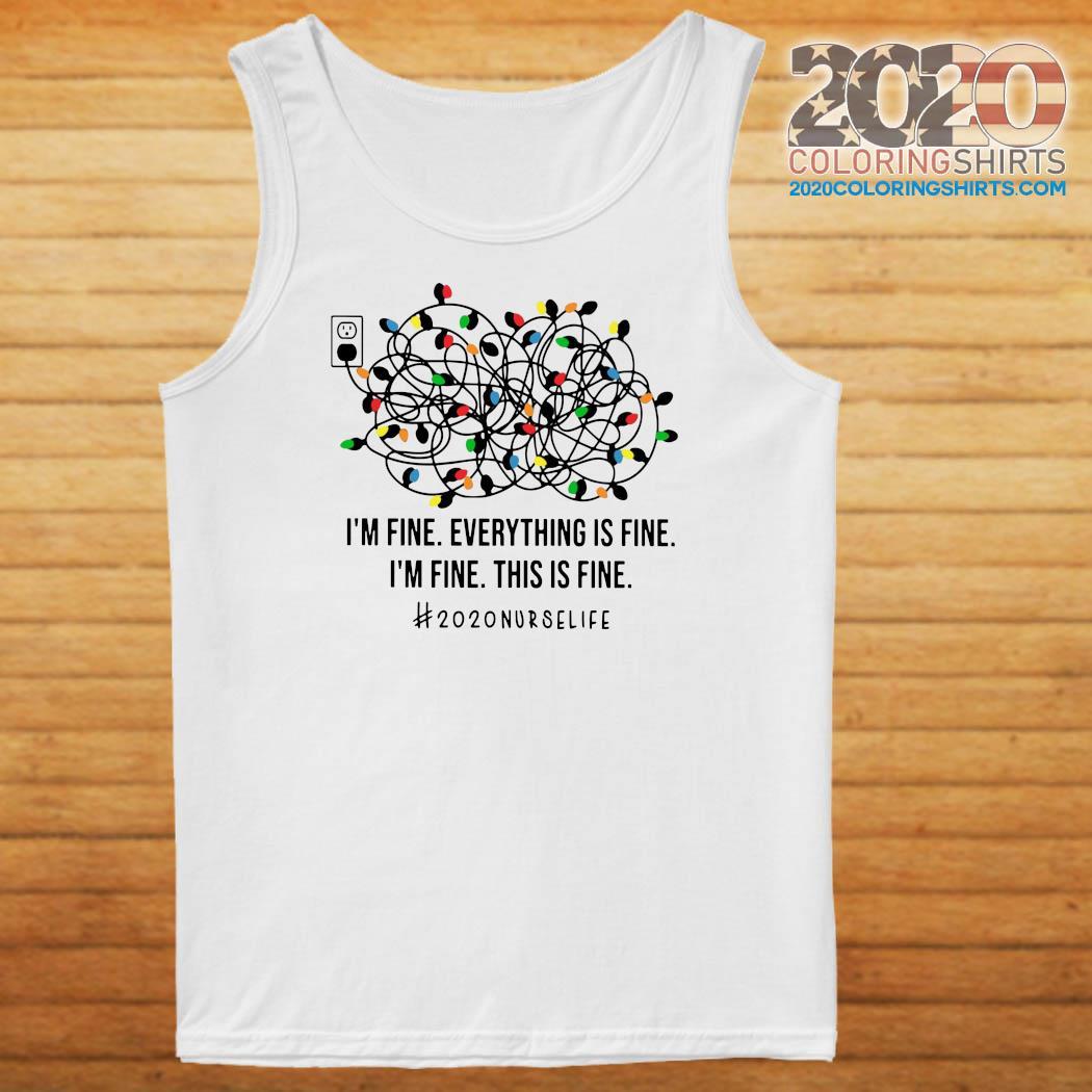 I'm Fine Everything's Fine I'm Fine This Is Fine 2020 Nurse Life Shirt Tank top