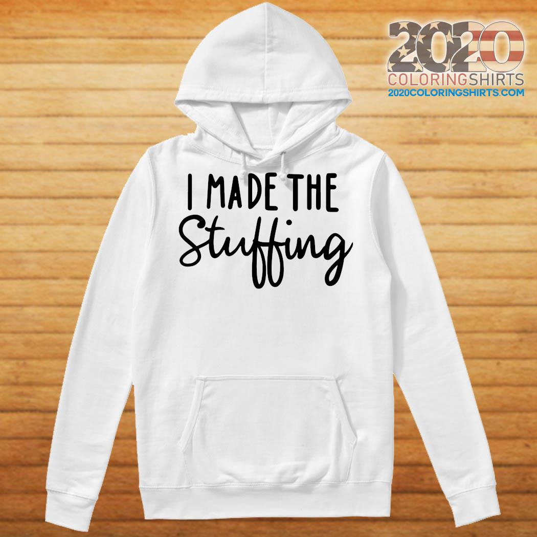 I Made The Stuffing Shirt Hoodie