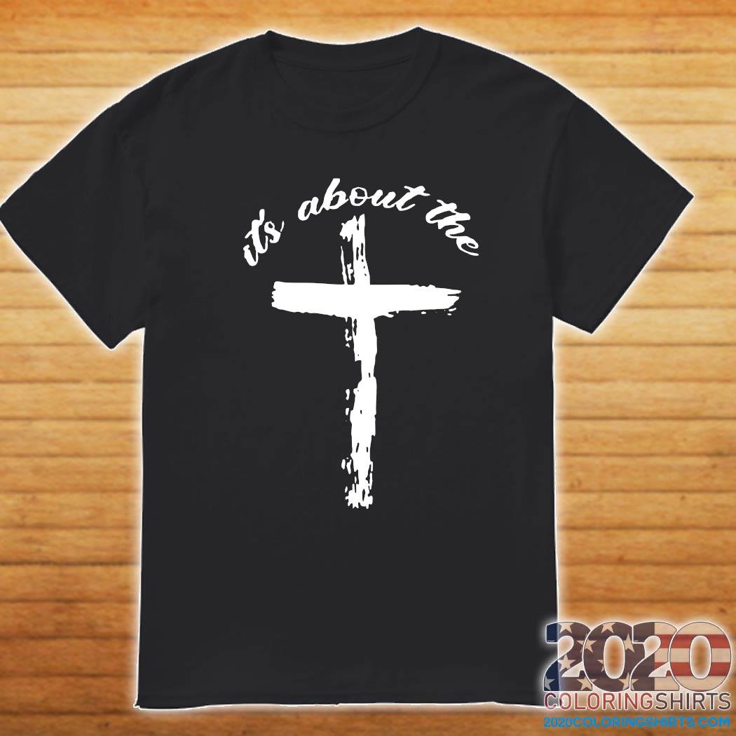 It's About The Jesus Shirt Shirt