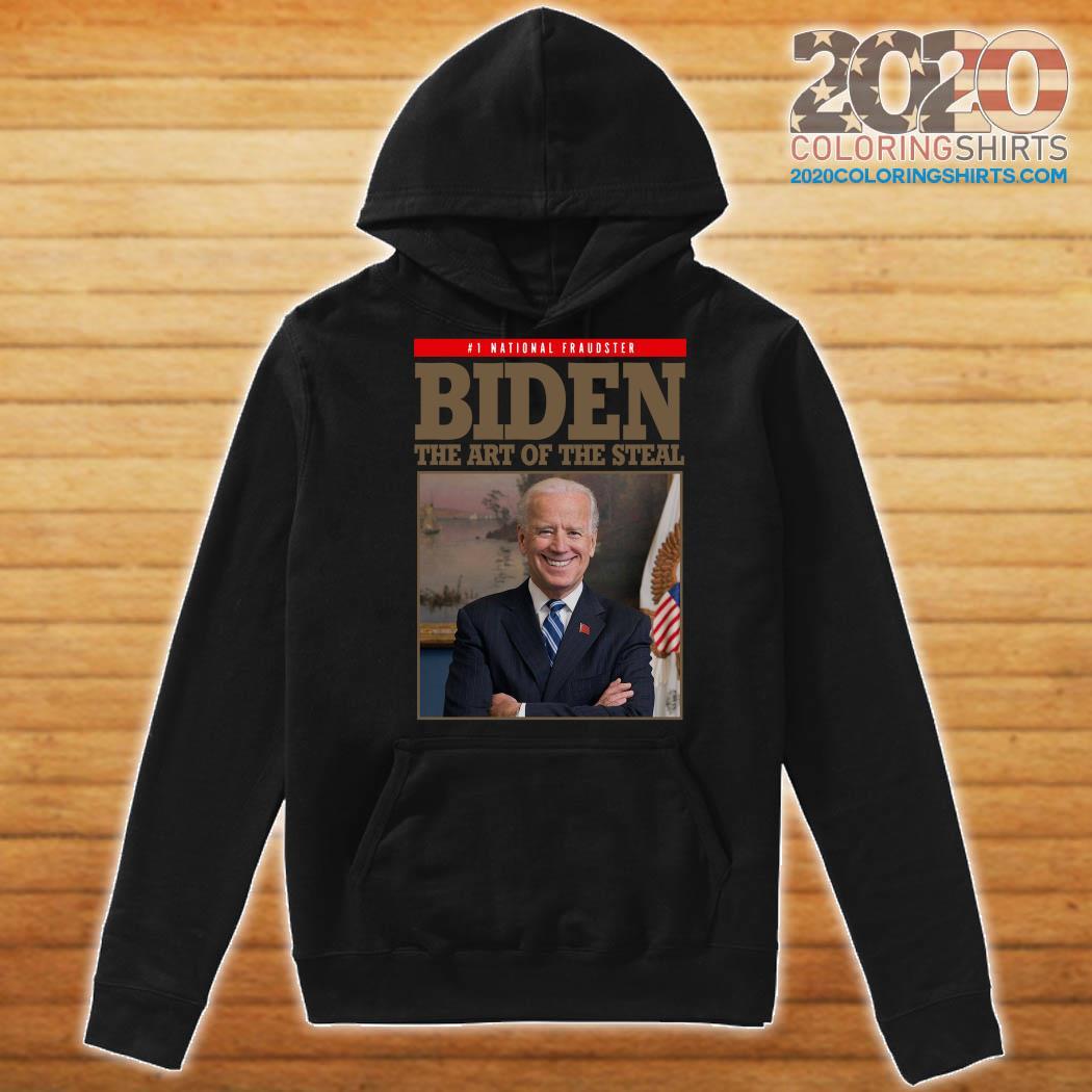 National Fraudster Joe Biden The Art Of The Steal Shirt Hoodie