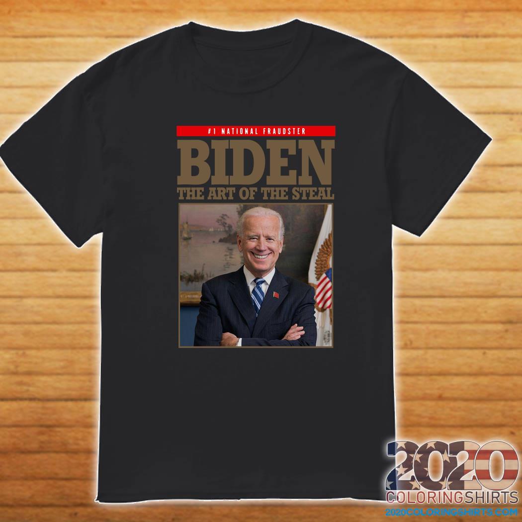 National Fraudster Joe Biden The Art Of The Steal Shirt Shirt