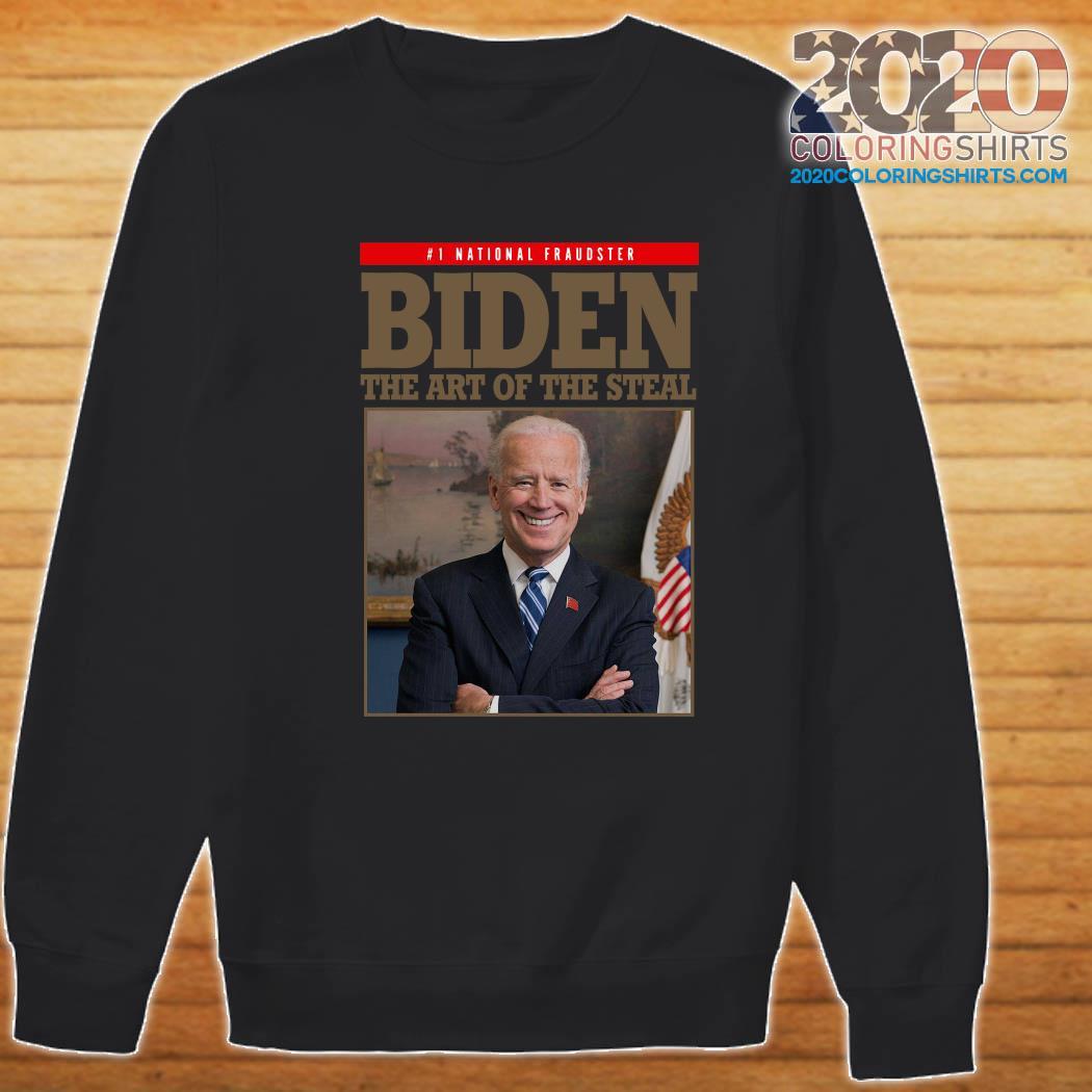 National Fraudster Joe Biden The Art Of The Steal Shirt