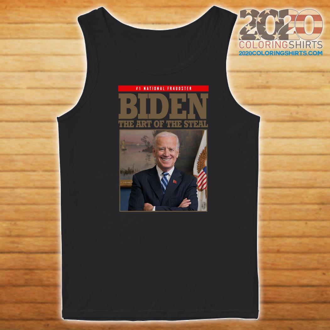 National Fraudster Joe Biden The Art Of The Steal Shirt Tank top