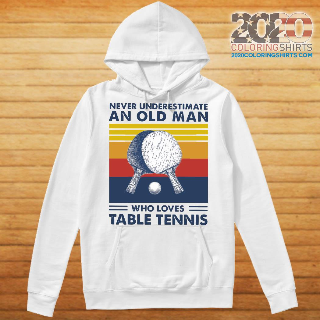Never Underestimate An Old Man Who Loves Table Tennis Vintage Retro Shirt Hoodie