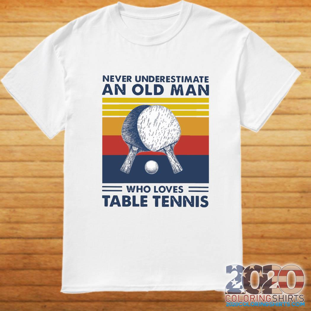 Never Underestimate An Old Man Who Loves Table Tennis Vintage Retro Shirt