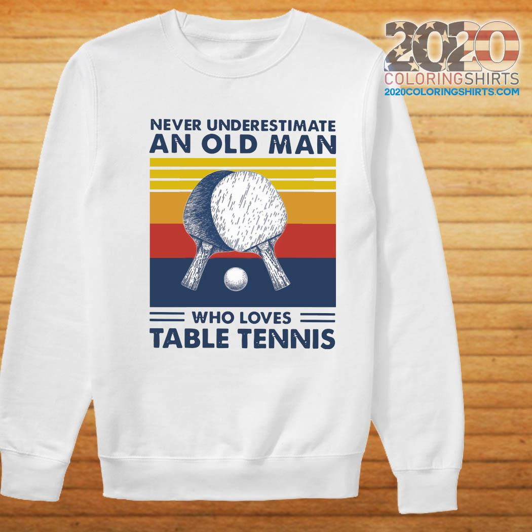 Never Underestimate An Old Man Who Loves Table Tennis Vintage Retro Shirt Sweater