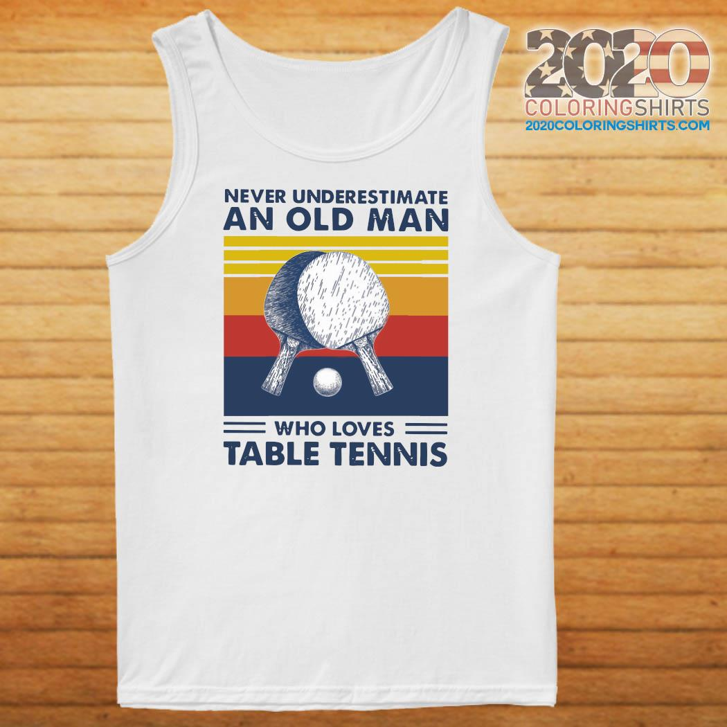 Never Underestimate An Old Man Who Loves Table Tennis Vintage Retro Shirt Tank top