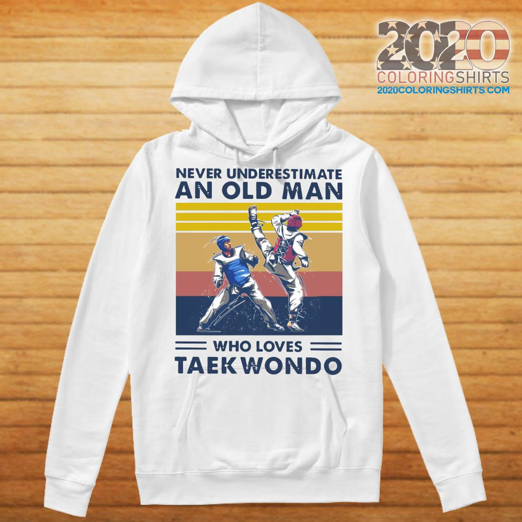Never Underestimate An Old Man Who Loves Taekwondo Vintage Retro Shirt Hoodie