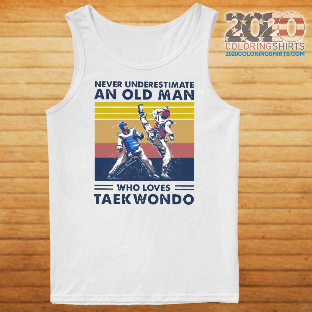 Never Underestimate An Old Man Who Loves Taekwondo Vintage Retro Shirt Tank top