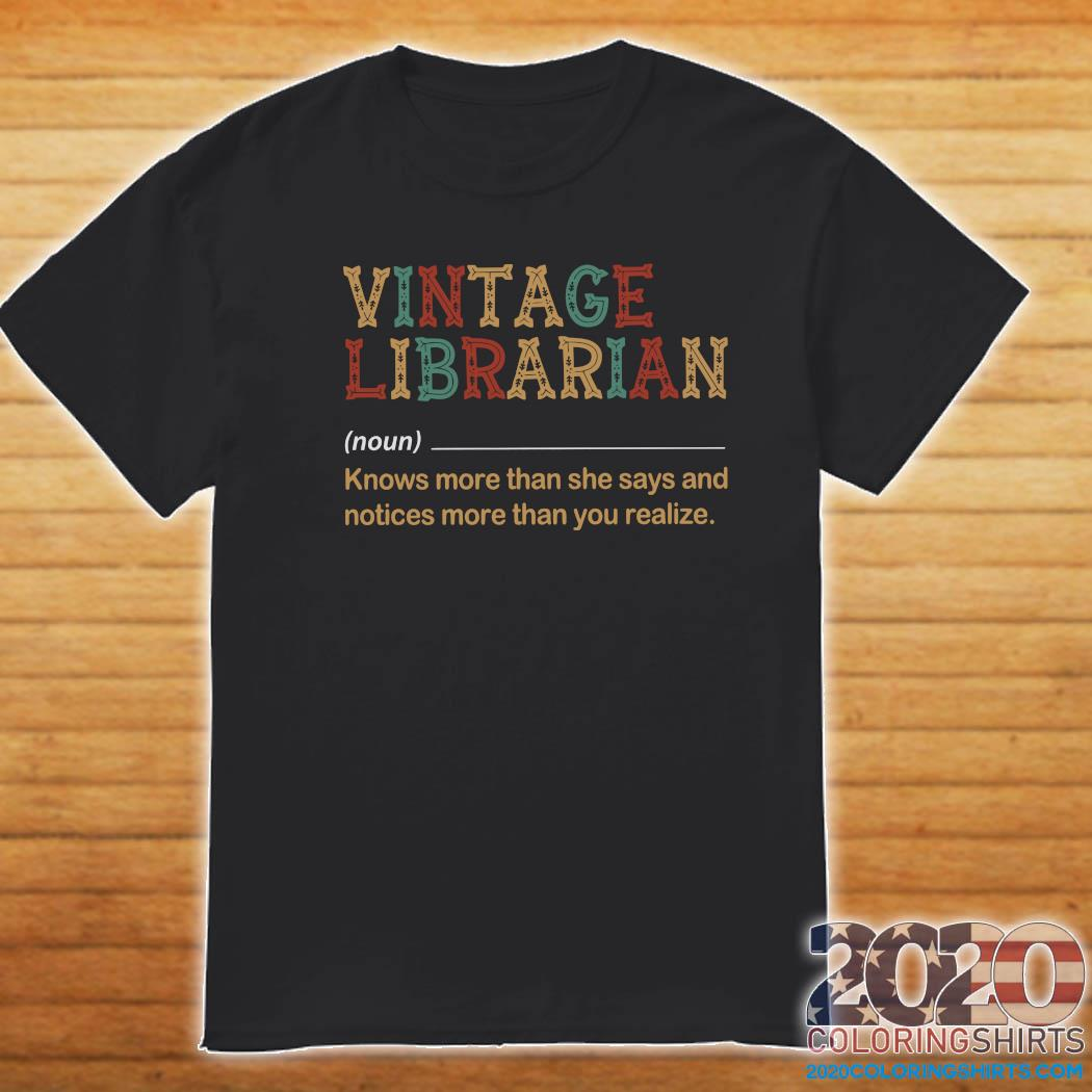 Vintage Librarian Know More Than She Says And Notices More Than You Realize Shirt Shirt
