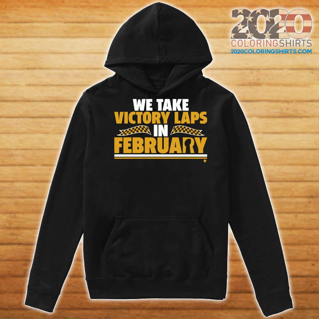 We Take Victory Laps In February Shirt Hoodie