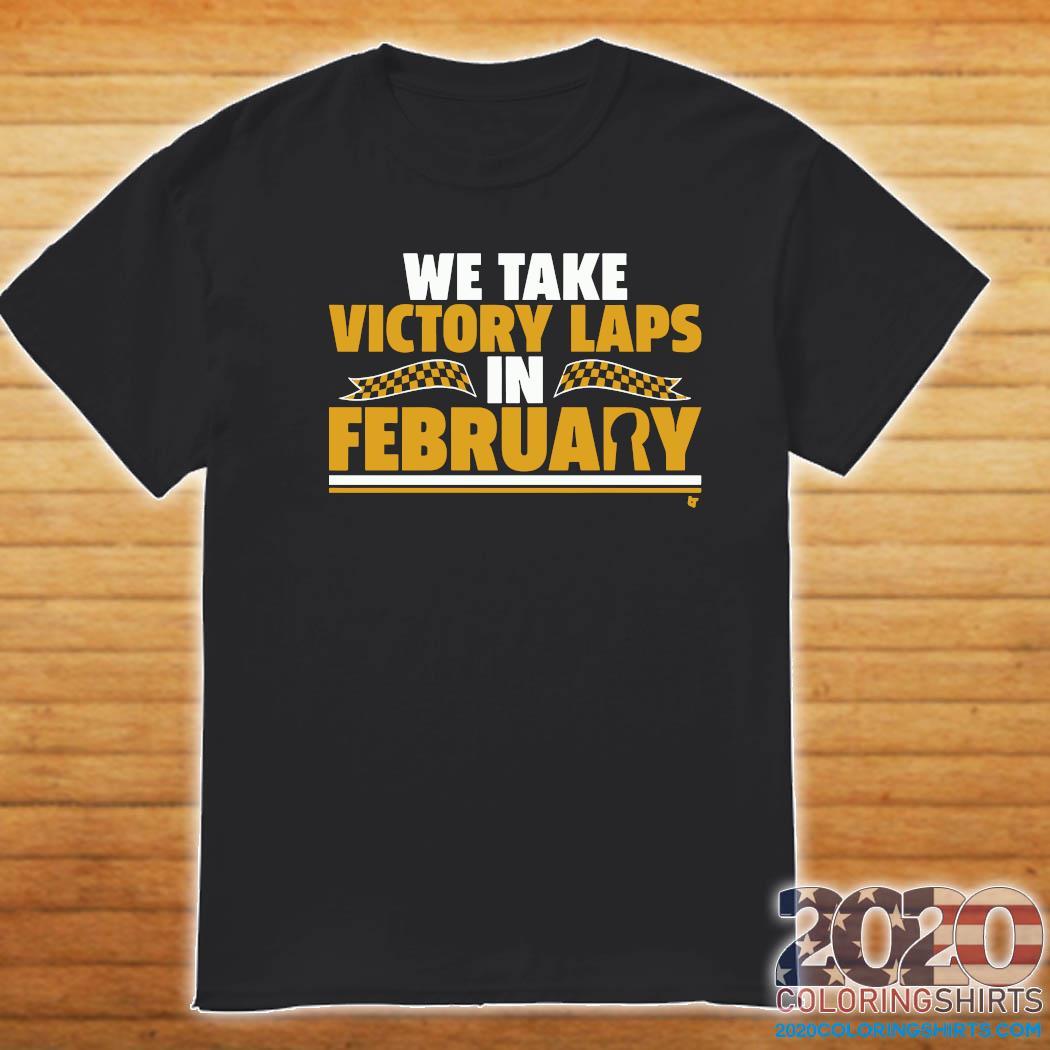 We Take Victory Laps In February Shirt Shirt