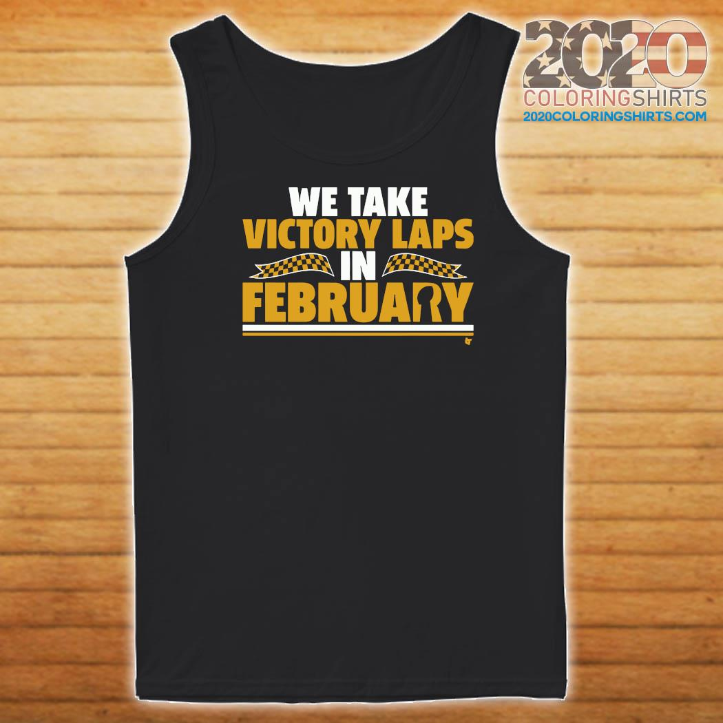 We Take Victory Laps In February Shirt Tank top