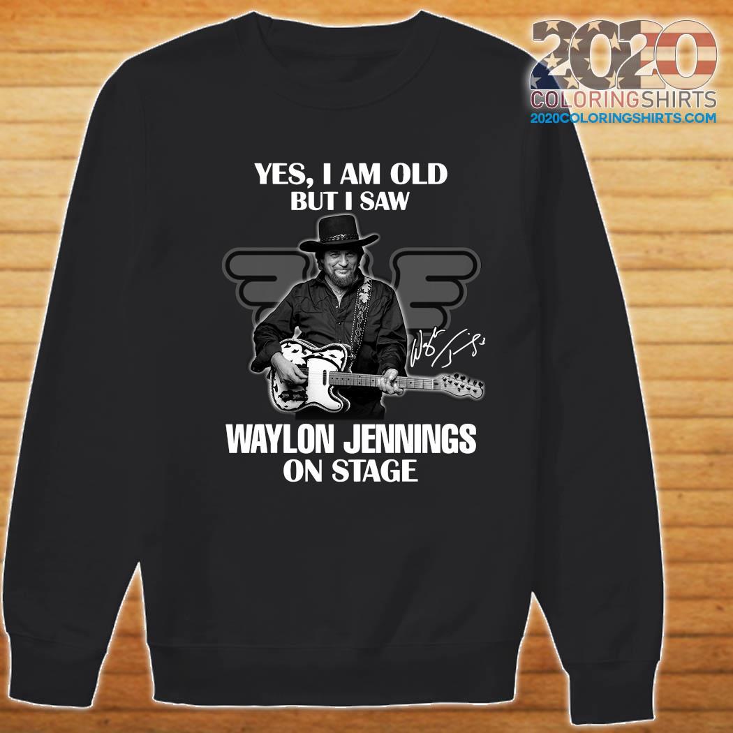Yes I Am Old But I Saw Waylon Jennings On Stage Signature Shirt