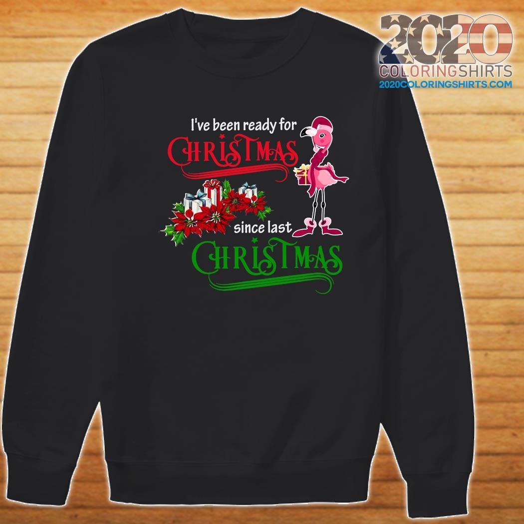 Flamingo Santa I've Been Ready For Christmas Since Last Christmas Gift Sweatshirt