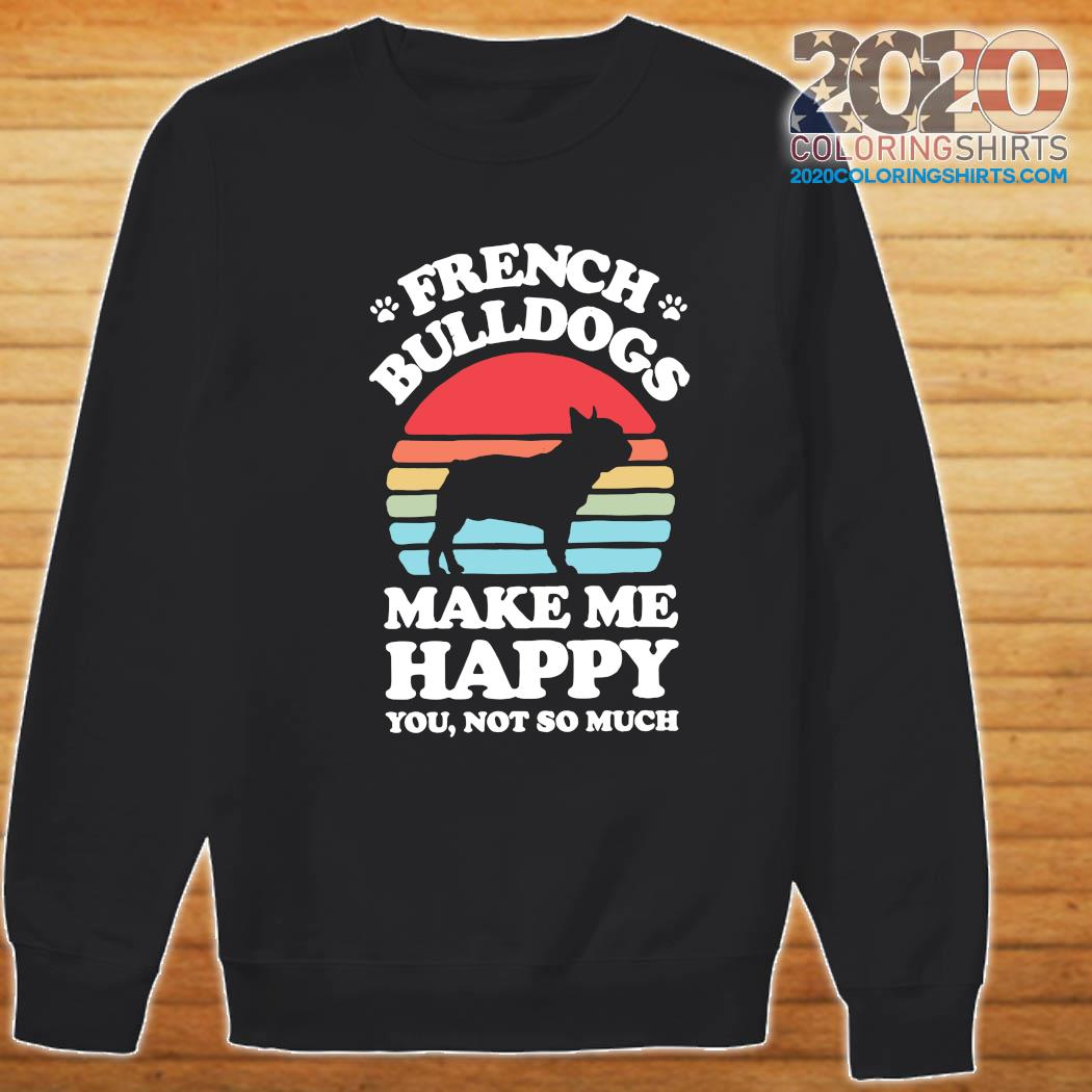 French Bulldogs Make Me Happy You Not So Much Vintage Shirt