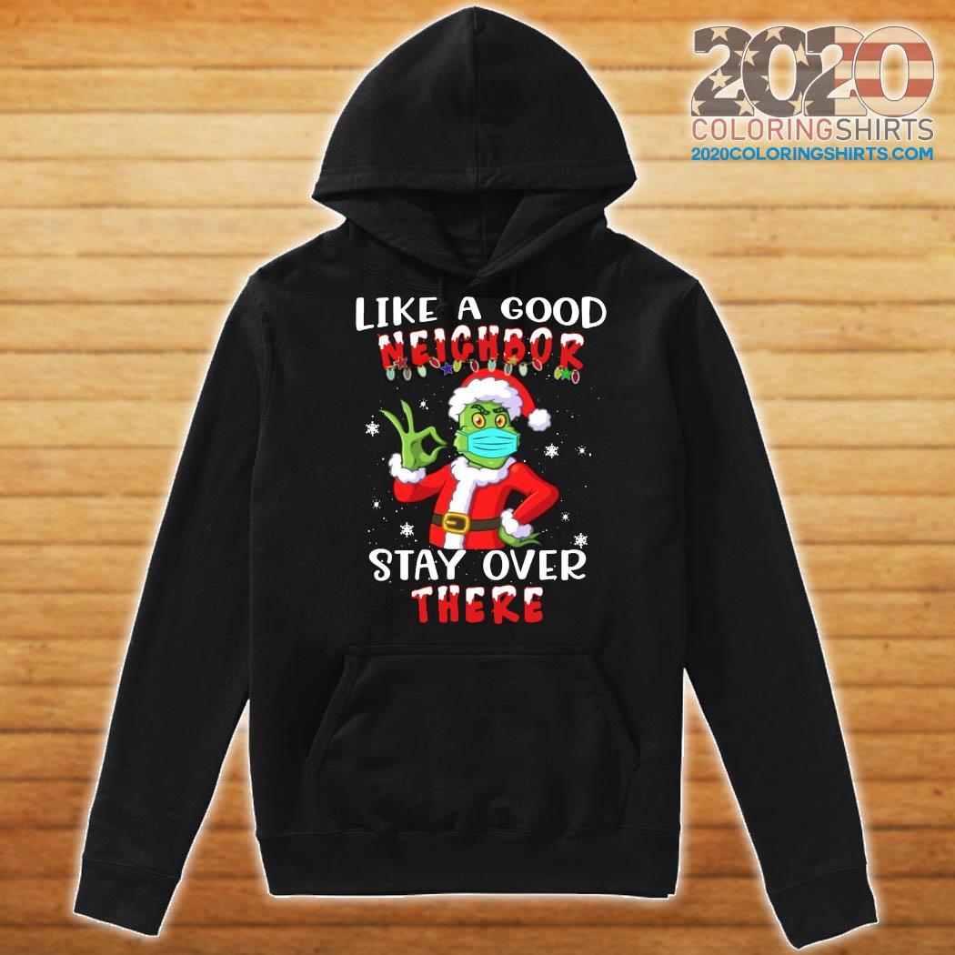 Grinch Santa Face Mask Like A Good Neighbor Stay Over There Christmas Sweats Hoodie