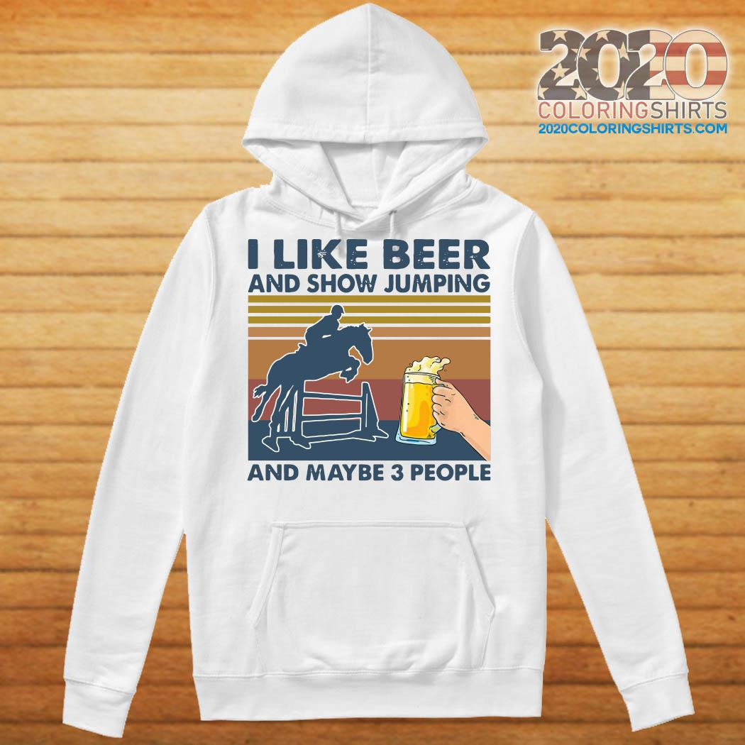 I Like Beer And Show Jumping And Maybe 3 People Vintage Retro Shirt Hoodie