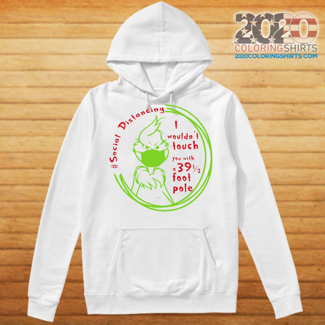 The Grinch Face Mask Social Distancing I Wouldn't Touch You With A 39 1 2 Foot Pole Shirt Hoodie