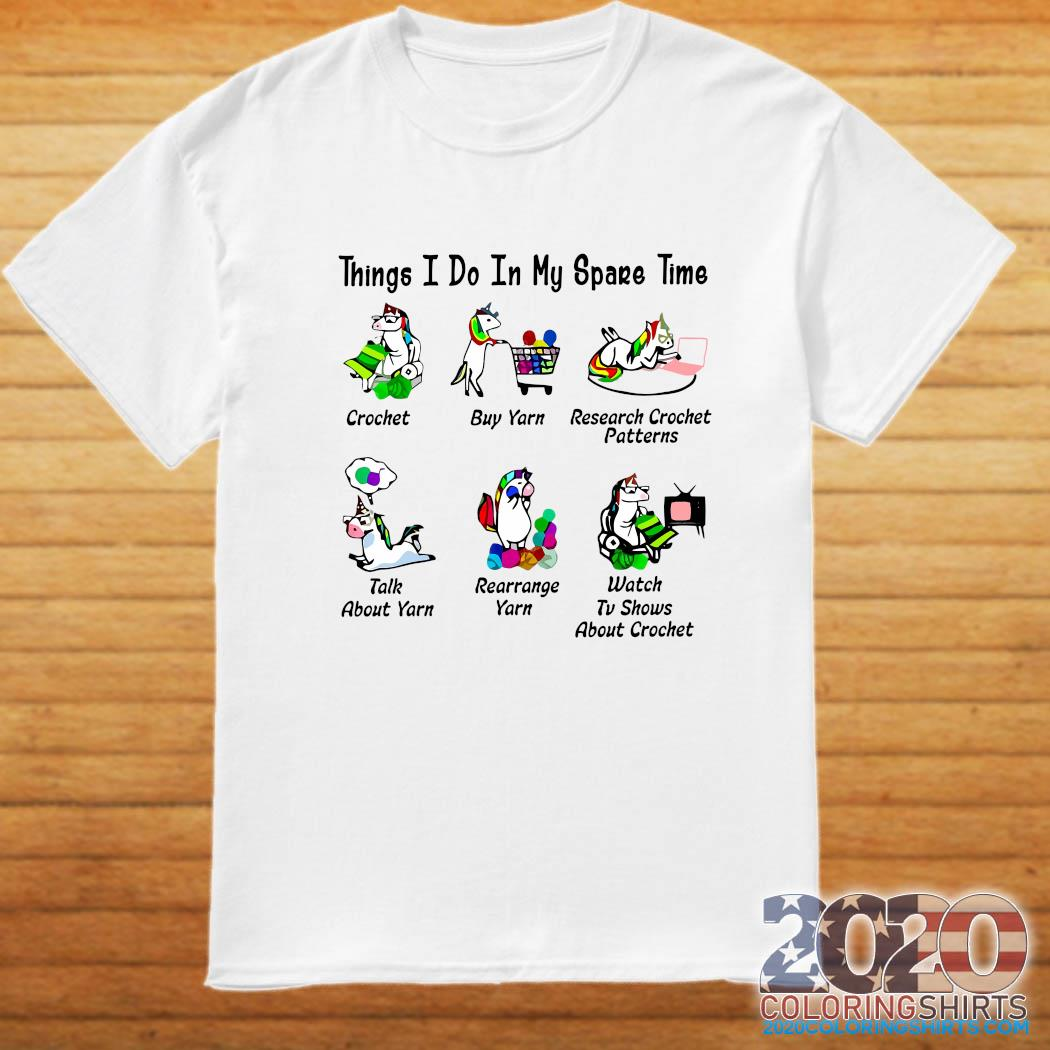 Unicorn Things I Do In My Spare Time Crochet Buy Yarn Research Crochet Patterns Shirt