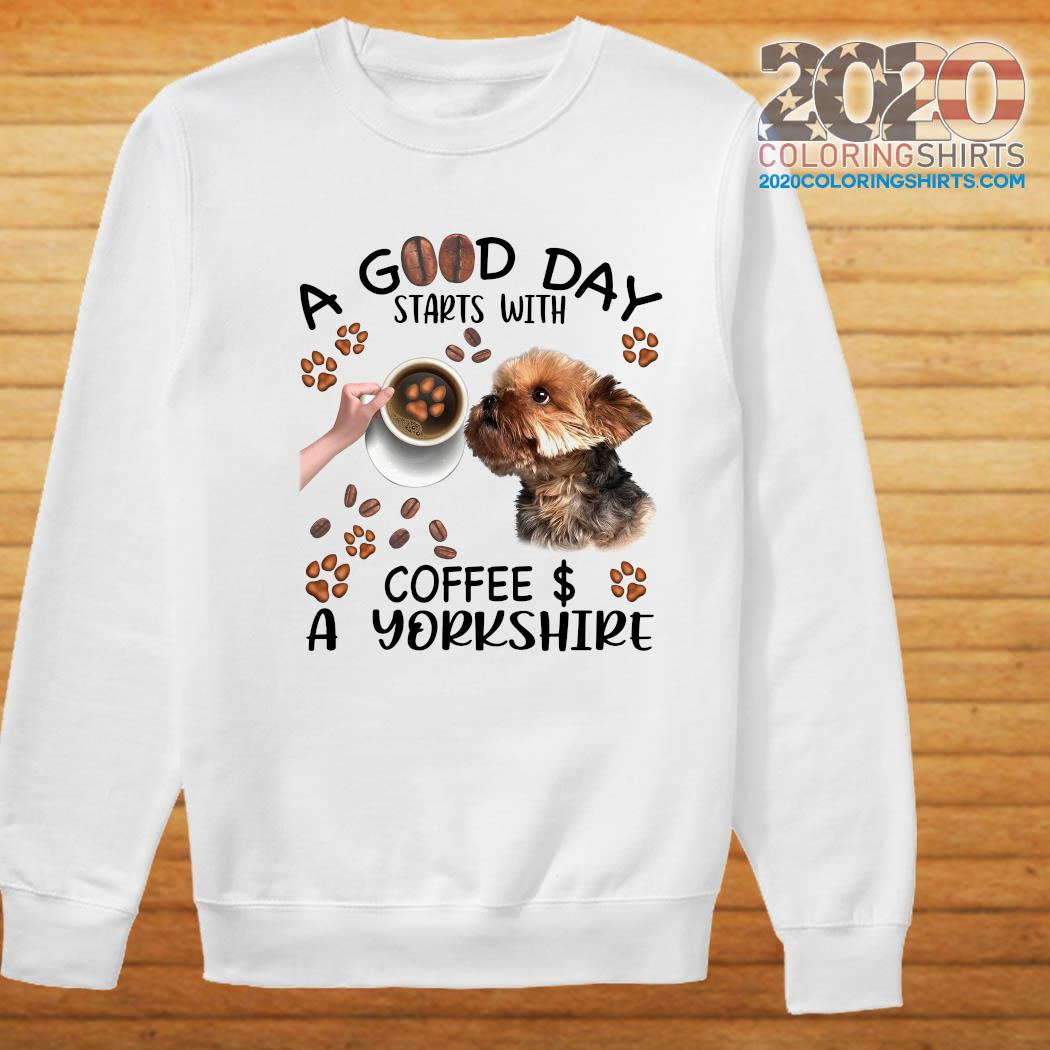 A Good Day Starts With Coffee A Yorkshire T-Shirt Sweater