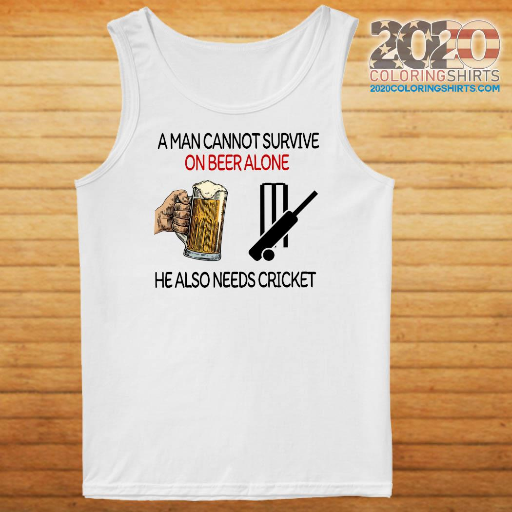 A Man Cannot Survive On Beer Alone He Also Needs Cricket T-Shirt Tank top