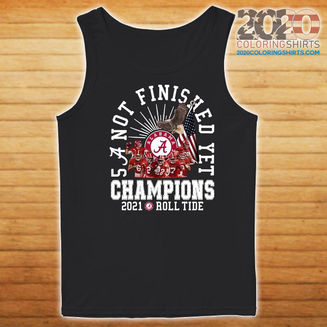 Alabama Crimson Tide Not Finished Yet Champions 2021 Roll Tide Shirt Tank top