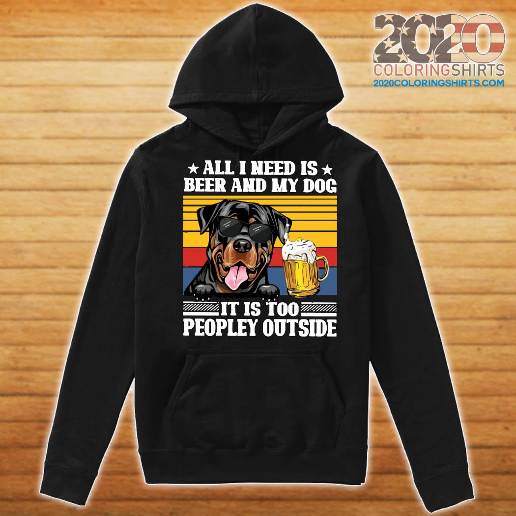 All I Need Is Beer And My Rottweiler Dog It's Too Peopley Outside Vintage Retro Shirt Hoodie