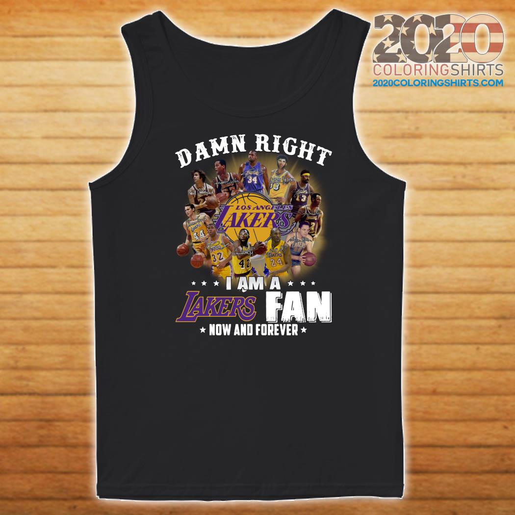 Damn Right I Am A Los Angeles Lakers Fan Now And Forever Signatures Shirt Tank top