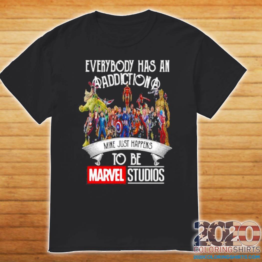 Everybody Has An Addiction Mine Just Happens To Be Marvel Studios shirt