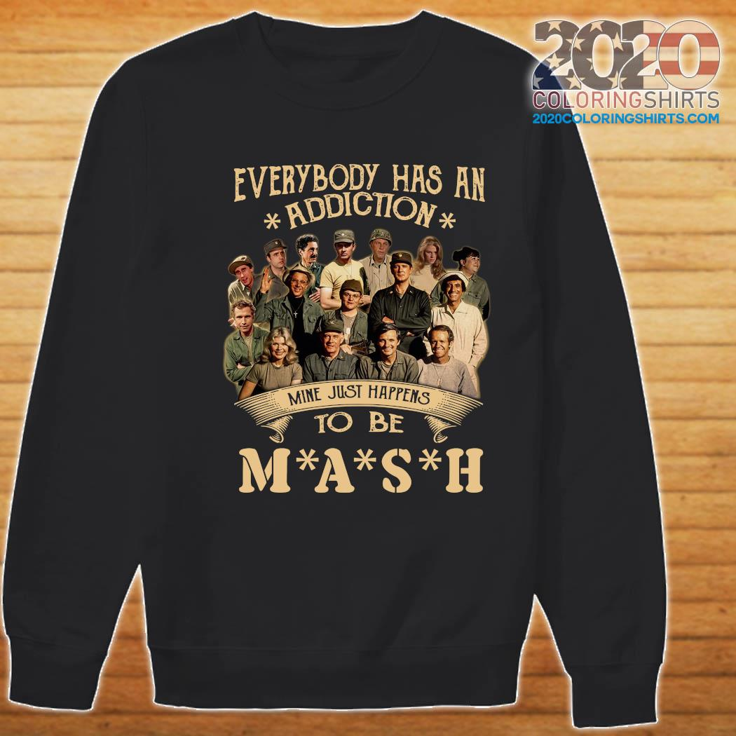 Everybody Has An Addiction Mine Just Happens To Be MASH Shirt Sweater