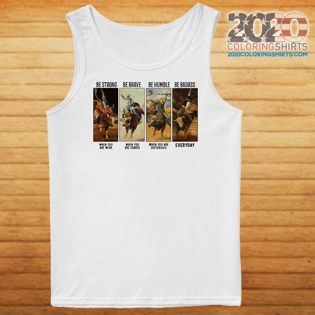 Gaur Be Strong Be Brave Be Humble Be Badass Everyday Shirt Tank top