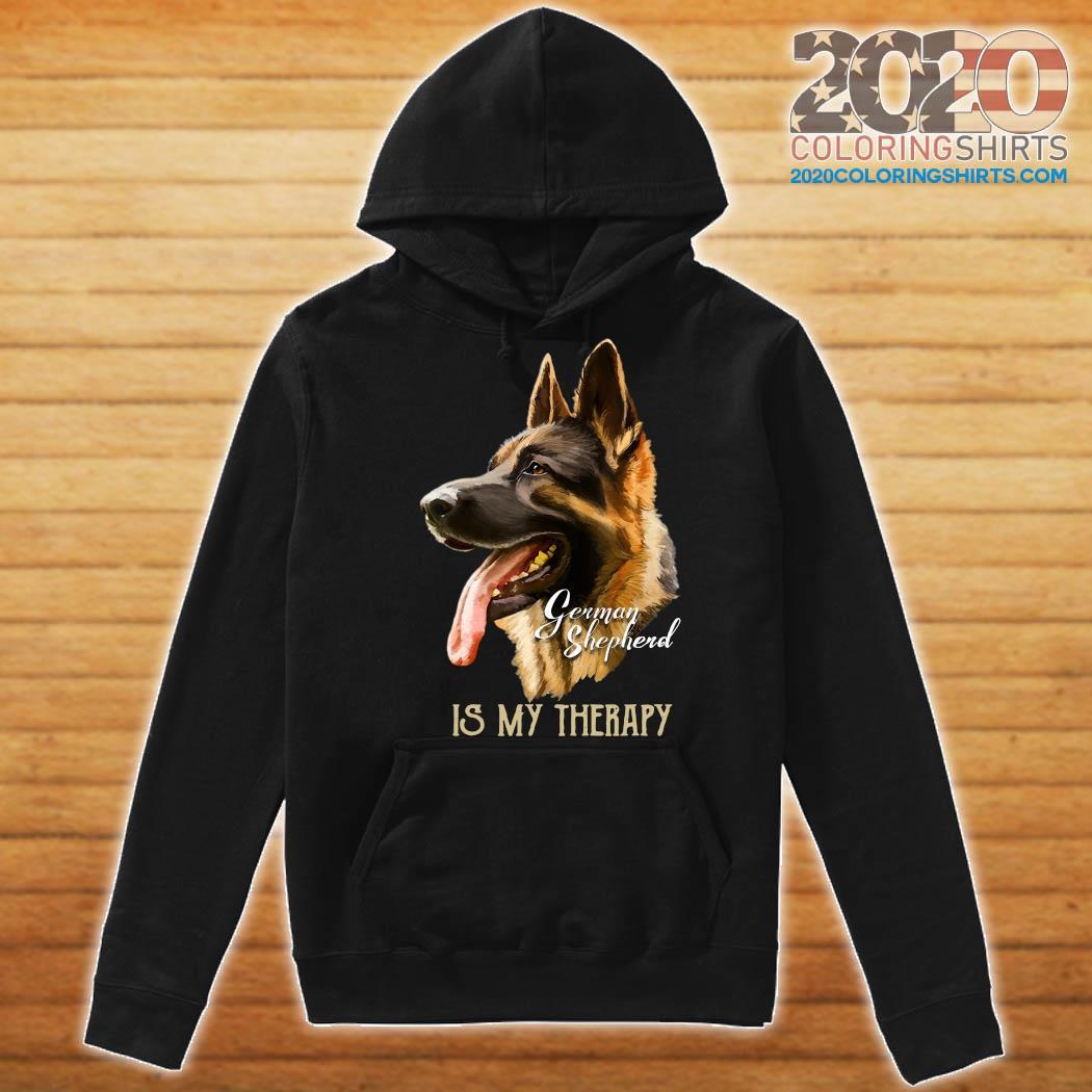 German Shepherd Is My Therapy Shirt Hoodie