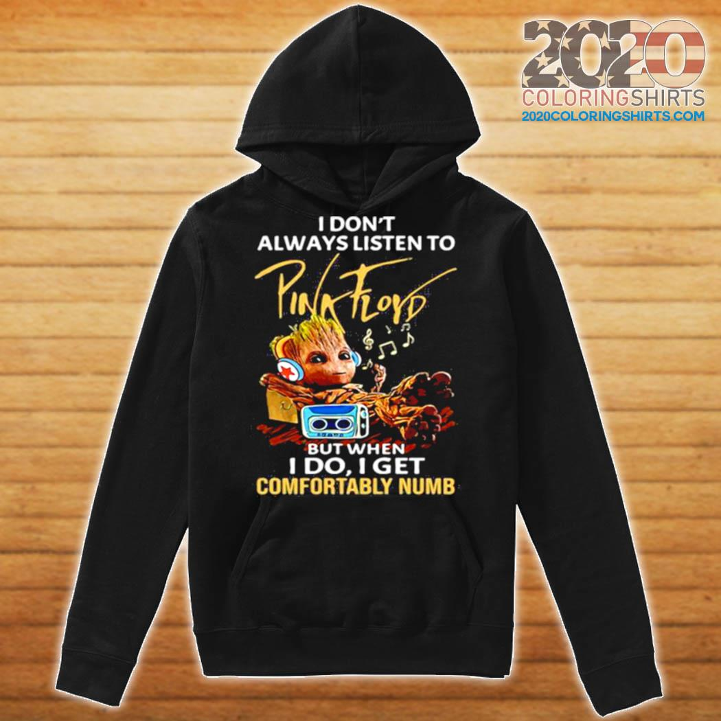 I Don't Always Listen To Pink Floyd But When I Do I Get Comfortably Numb Baby Groot s Hoodie