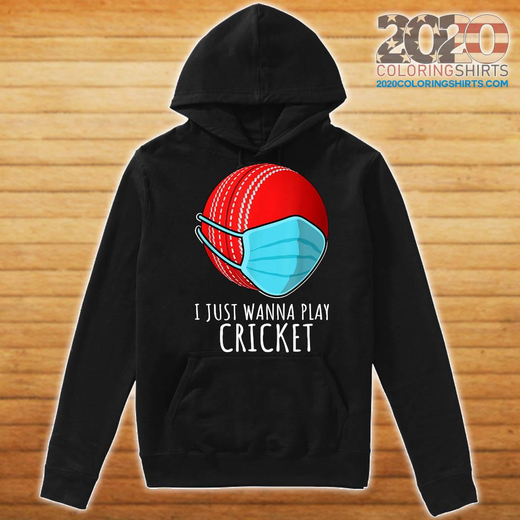 I Just Wanna Play Cricket Shirt Hoodie