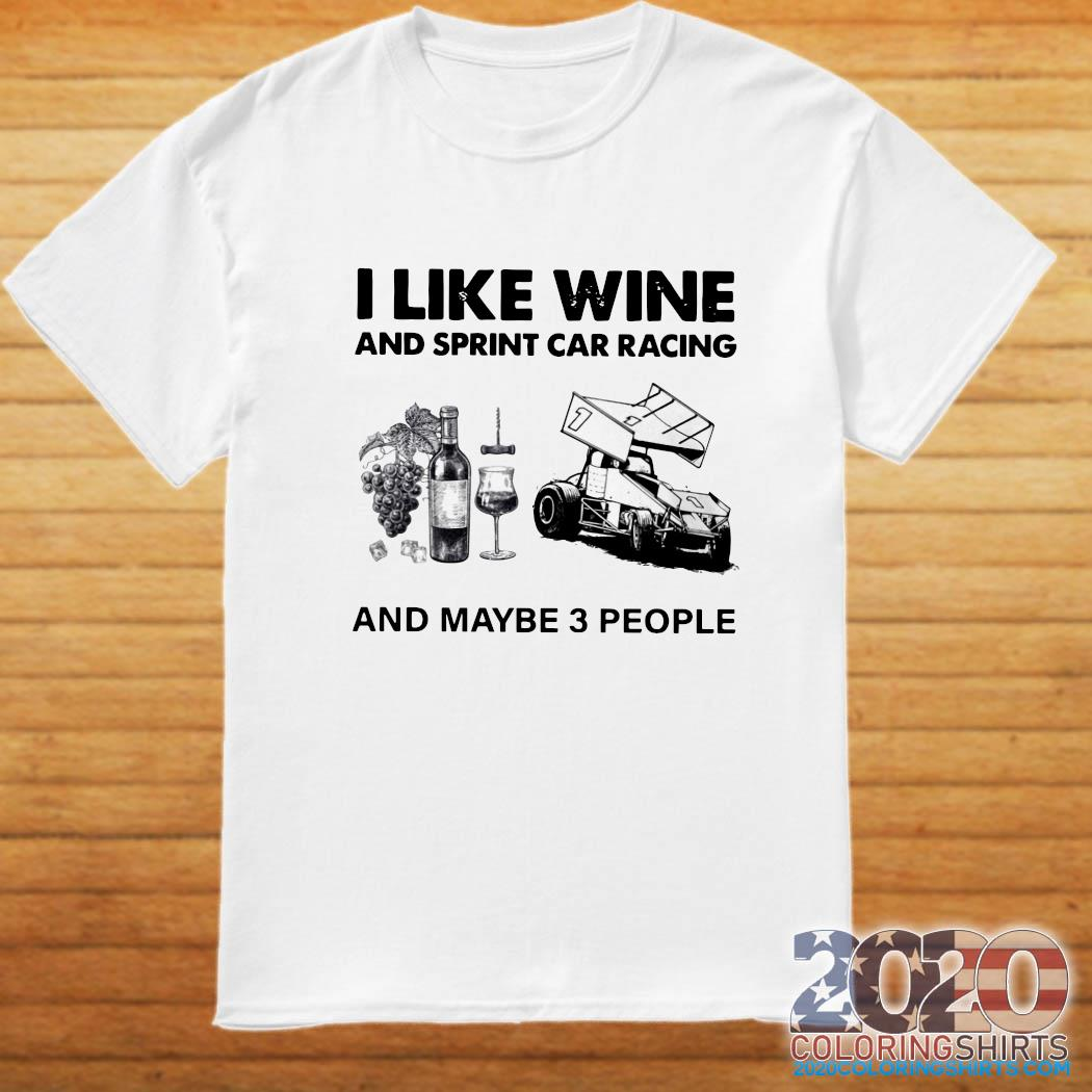 I Like Wine And Sprint Car Racing And Maybe 3 People Shirt 2020 Coloring Shirts