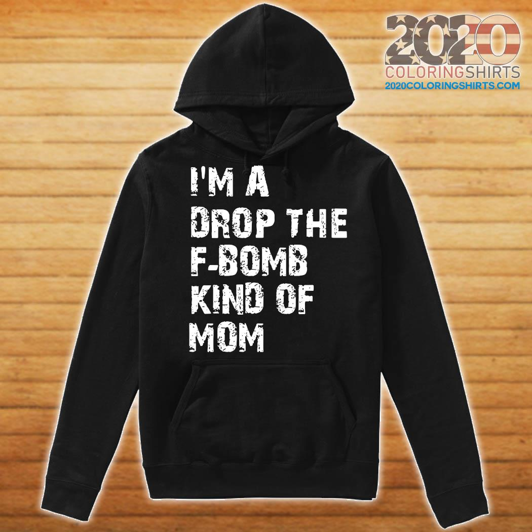 I'm A Drop The F-bomb Kind Of Mom Shirt Hoodie