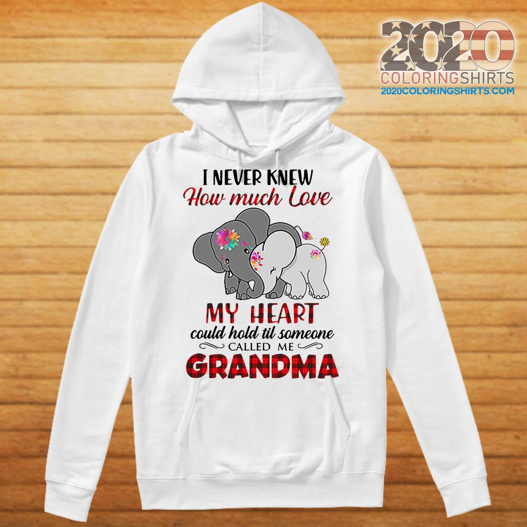 I Never Knew How Much Love My Heart Could Hold Till Someone Called Me Grandma Elephant Shirt Hoodie