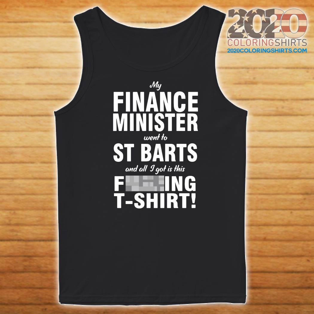 My Finance Minister Went To St Barts And All I Got Is This Fucking T-Shirt Tank top