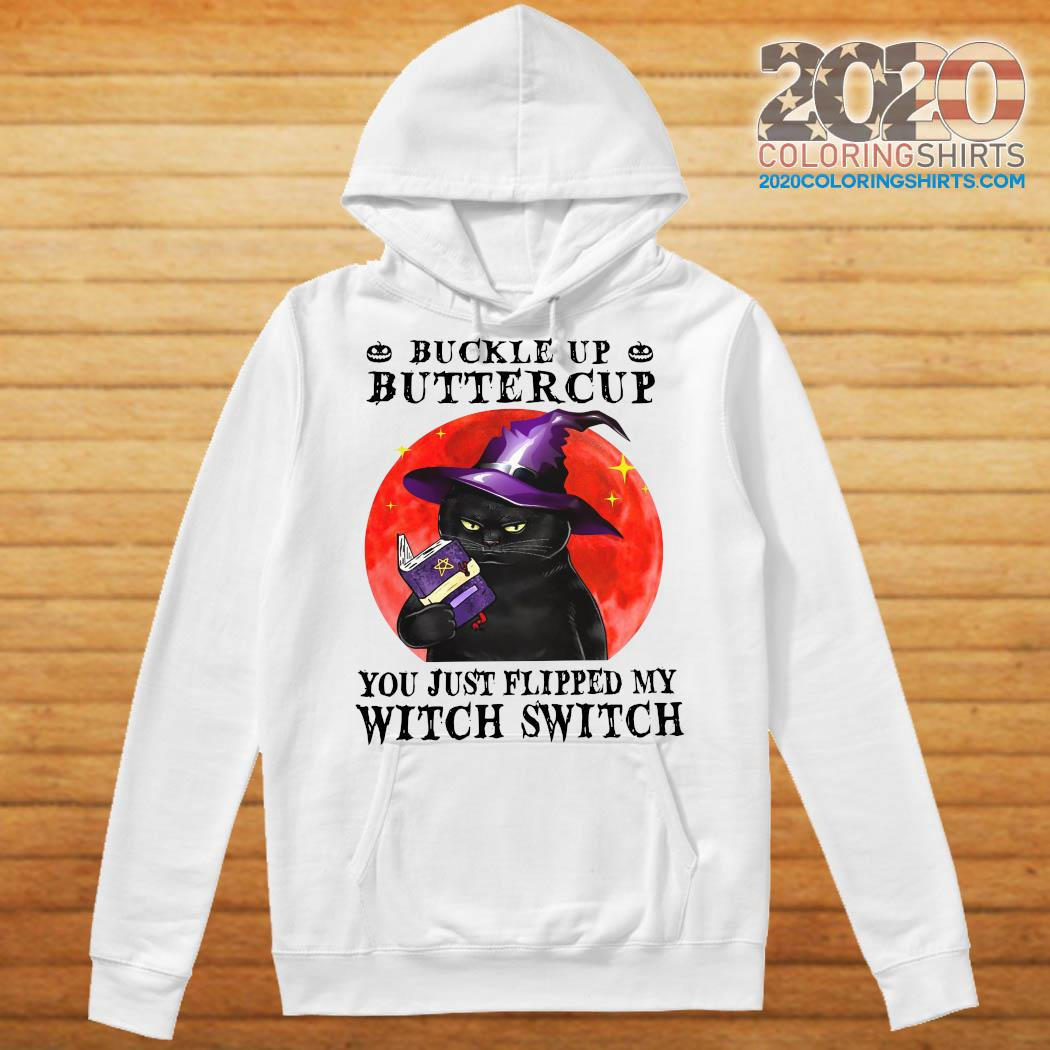 Official Black Cat Buckle Up Buttercup You Just Flipped My Witch Switch s Hoodie