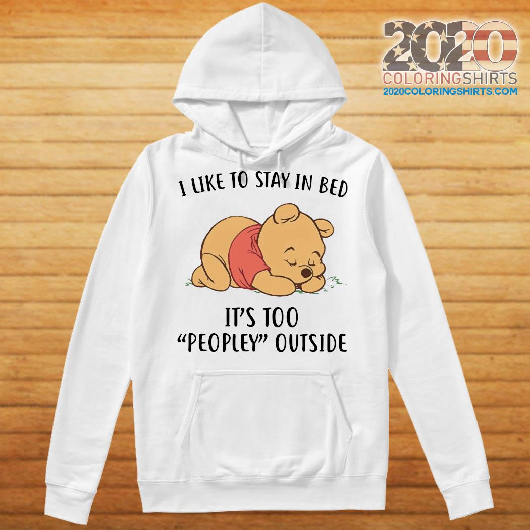 Pooh Sleep I Like To Stay In Bed It's Too Peopley Outside Shirt Hoodie