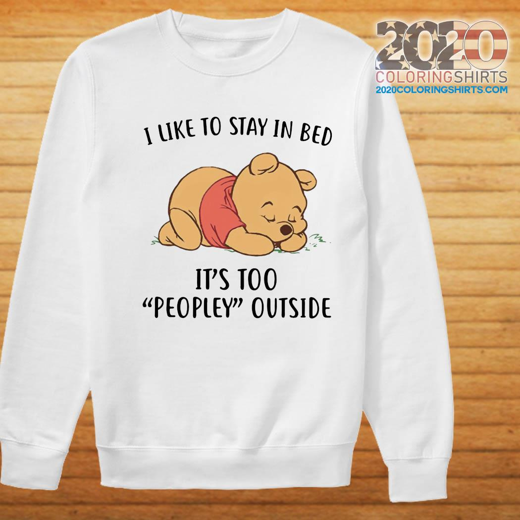 Pooh Sleep I Like To Stay In Bed It's Too Peopley Outside Shirt Sweater