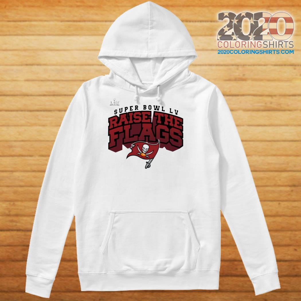Tampa Bay Buccaneers Super Bowl LV Raise The Flags Classic T-Shirt Hoodie