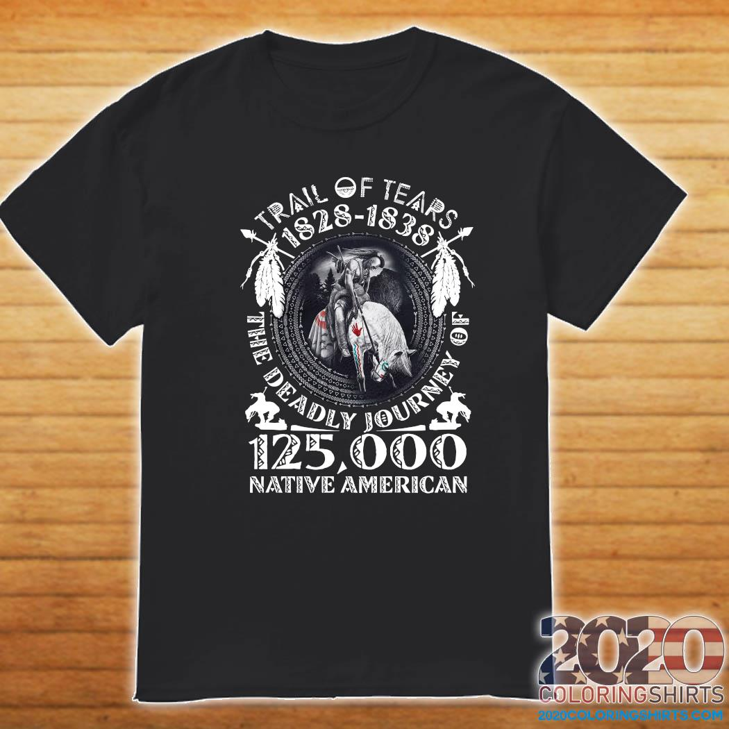 Trail Of Tears 1828 1838 The Deadly Journey Of 125,000 Native American Shirt