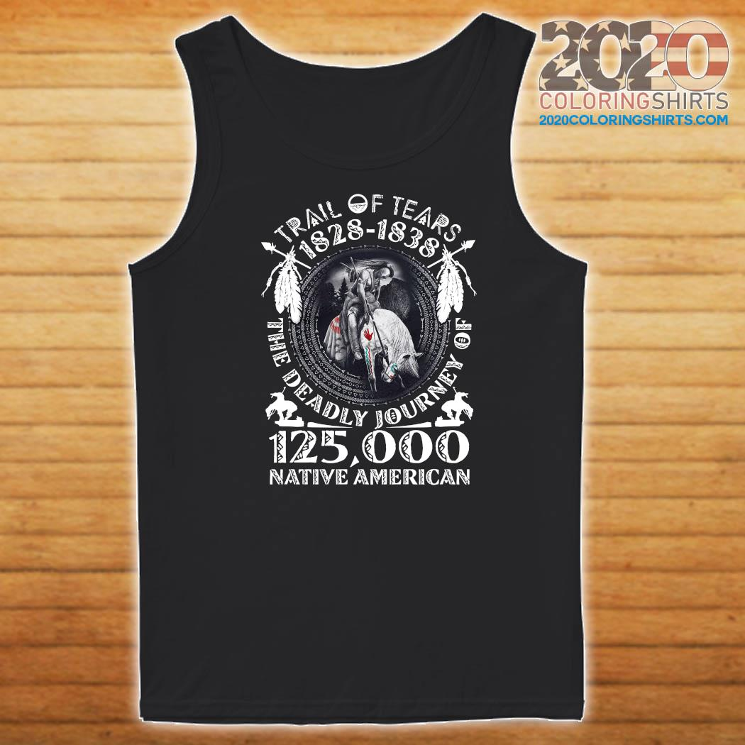 Trail Of Tears 1828 1838 The Deadly Journey Of 125,000 Native American Shirt Tank top