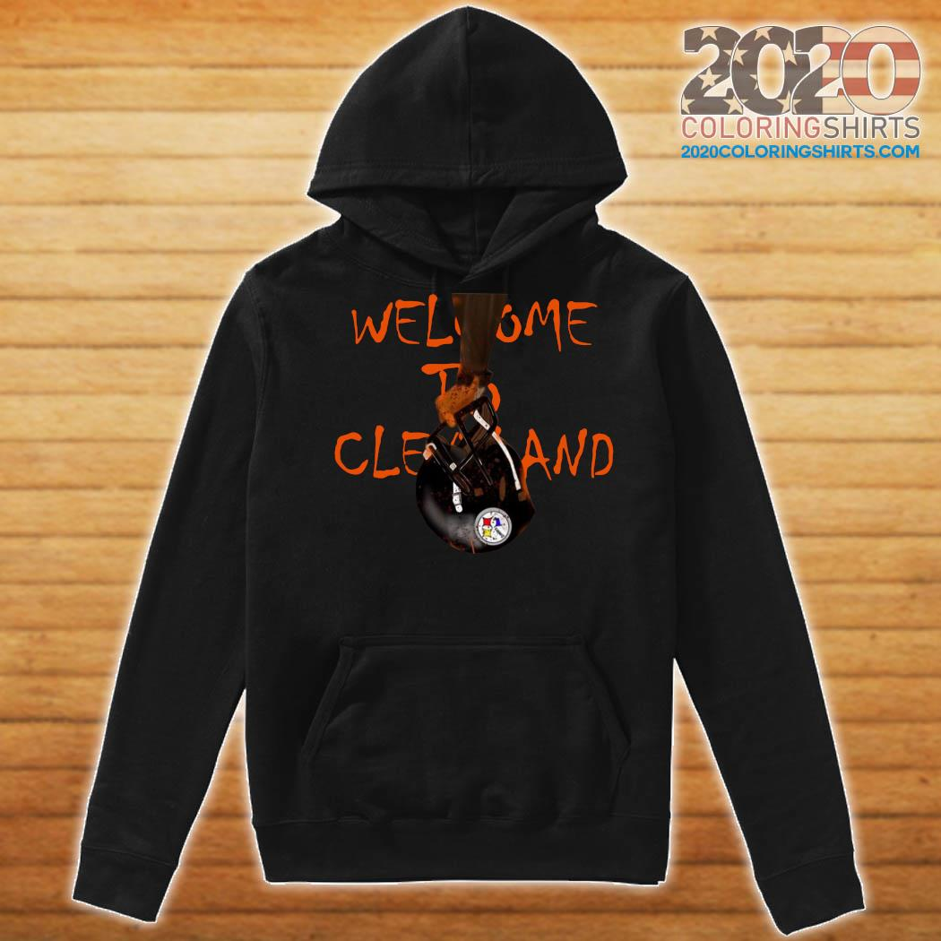 Welcome To Cleveland Browns Vs Pittsburgh Steelers Shirt Hoodie