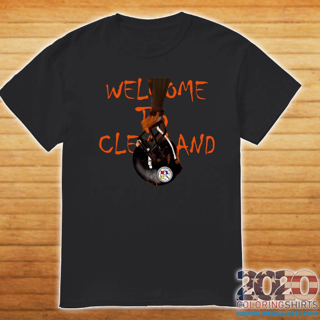 Welcome To Cleveland Browns Vs Pittsburgh Steelers Shirt