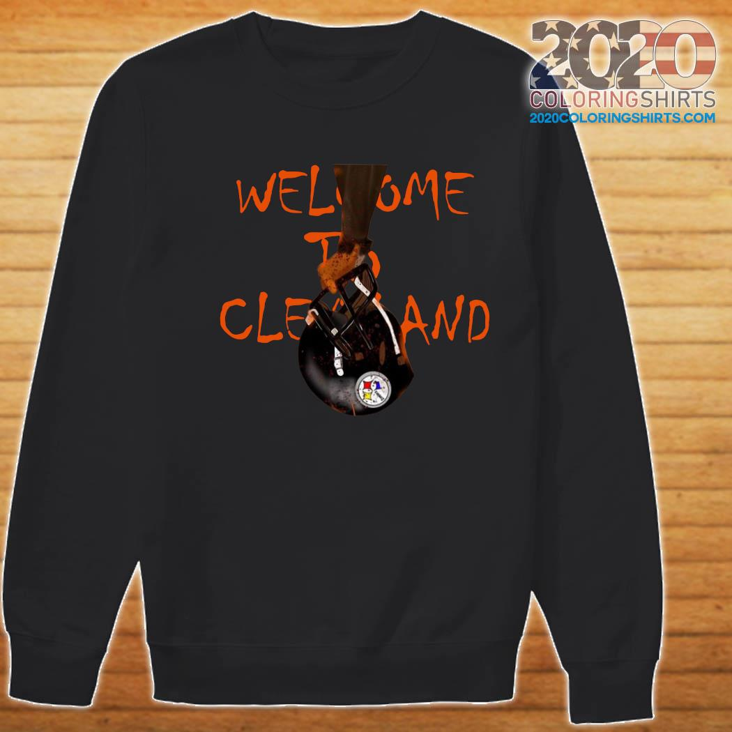 Welcome To Cleveland Browns Vs Pittsburgh Steelers Shirt Sweater